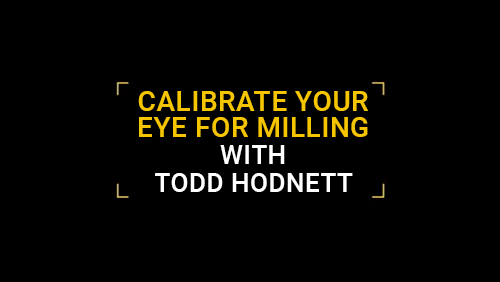 Calibrate your eye for milling by Todd Hodnett