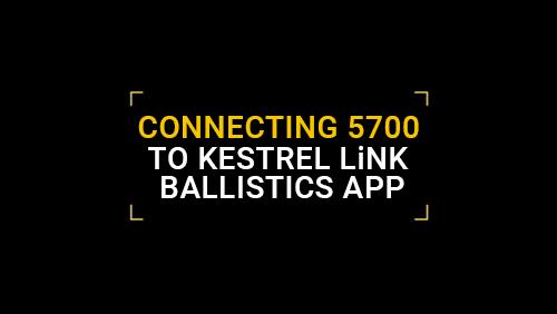 Connecting 5700 to Kestrel LiNK Ballistics App