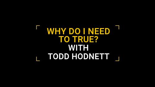 Why Do I Need to True?